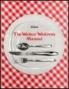 The Waiter/Waitress Manual (Job Skill Manual in Marketing)