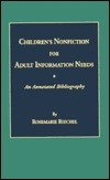 Children's Nonfiction for Adult Information Needs: An Annotated Bibliography