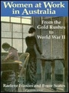 Women at Work in Australia. From the Gold Rushes to World War II