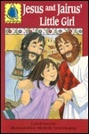 Jesus and Jairus' little girl: Matthew 9:18-26, Mark 5:21-43, Luke 8:41-56 for children (PassAlong Arch books)