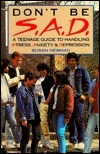 Don't Be S.A.D.: A Teenage Guide to Handling Stress, Anxiety and Depression