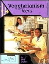 Vegetarianism for Teens (Nutrition and Fitness for Teens)