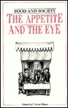 The Appetite and the Eye: Visual Aspects of Food and Its Presentation Within Their Historic Context (Food and Society)