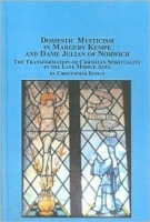 Domestic Mysticism in Margery Kempe And Dame Julian of Norwich: The Translation of Christian Spirituality In The Late Middle Ages (Mediaeval Studies)