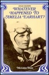 Whatever Happened to Amelia Earhart? (Great Unsolved Mysteries)