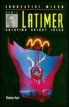 Lewis Latimer: Creating Bright Ideas (Innovative Ideas)