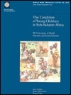 The Condition of Young Children in Sub-Saharan Africa: The Convergence of Health, Nutrition, and Early Education (World Bank Technical Paper)