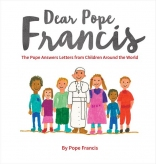 Dear Pope Francis: The Pope Answers Letters from Children from Around the World