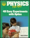 Physics for Kids: 49 Easy Experiments With Optics (Physics for Kids Series)