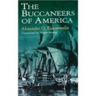 Buccaneers of America: A True Account of the Most Remarkable Assaults Committed of Late Years upon the Coast of the West Indies by the Buccaneers of Jamaica and Tortuga (Rio Grande Classic)