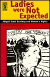 Ladies Were Not Expected: Abigail Scott Duniway and Women's Rights