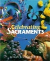 Celebrating Sacraments (High school textbooks)