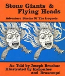 Stone Giants and Flying Heads: Adventure Stories of the Iroquois
