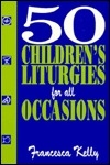 50 Children's Liturgies for All Occasions