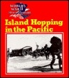 Island Hopping in the Pacific (World War II 50th Anniversary Series)