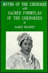 Myths of the Cherokee and Sacred Formulas of the Cherokees