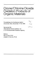 Ozone/chlorine dioxide oxidation products of organic materials: Proceedings of a conference held in Cincinnati, Ohio, November 17-19, 1976