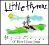 O' How I Love Jesus (Little Hymns)