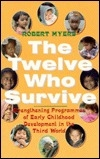 The Twelve Who Survive: Strengthening Programmes of Early Childhood Development in the Third World