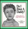 Do I Have a Daddy?: A Story for a Single-Parent Child