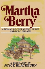 Martha Berry -  A Woman of Courageous Spirit and Bold Dreams
