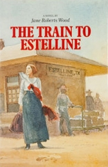 The Train to Estelline: A Novel