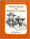 Moses Austin and Stephen F. Austin: A Gone to Texas Dual Biography