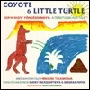 Coyote & Little Turtle: Iisaw Niqw Yongosonhoy : A Traditional Hopi Tale