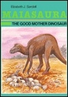Maiasaura: The Good Mother Dinosaur (Dinosaur Discovery Era)