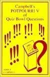 Campbell's Potpourri V of Quiz Bowl Questions (Campbell's Potpourri)