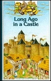 Long Ago in a Castle: What Was It Like Living Safe Behind Castle Walls? (Young Discovery Library)