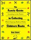 The Family Guide to Collecting Children's Books: Investing in the Future While Enjoying Books of Today