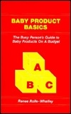 Baby Product Basics: The Busy Person's Guide to Baby Products on a Budget