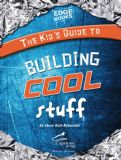 The Kids' Guide to Building Cool Stuff (Edge Books)