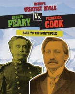 Robert Peary vs. Frederick Cook: Race to the North Pole (History's Greatest Rivals)