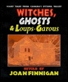 Witches, Ghosts & Loups-Garous: Scary Tales from Canada's Ottawa Valley (Canadian Folklore)