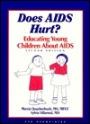 Does AIDS Hurt?: Educating Young Children About AIDS : Suggestions for Parents, Teachers And Other Care Providers of Children to Age 10