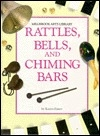 Rattles, Bells, & Chiming Bars (Merlion Arts Library)