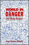 World in Danger-- Too Many People!