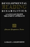 Developmental Reading Disabilities: A Language-Based Treatment Approach (Clinical Competence Series)
