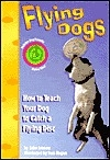 Flying Dogs : How to Teach Your Dog to Catch a Flying Disc with Other