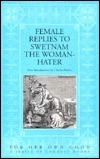 Female Replies to Swetnam the Woman-Hater: 1615-20 Editions (For Her Own Good a Series of Conduct Books)