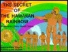 The Secret Of The Hawaiian Rainbow: A Hawaiian Story About Colors (The Peter Panini Keiki Reader Series)