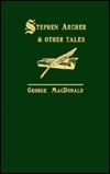 Stephen Archer and Other Tales (George MacDonald Original Works)