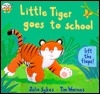 Little Tiger Goes to School: Lift the Flaps