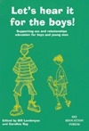 Let's Hear It for the Boys!: Supporting Sex & Relationships, Education for Boys & Young Men
