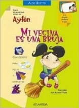 Mi Vecina Es Una Bruja/ My Neighbor Is a Witch (Diario De Las Metidas De Pata De La Curiosa Aylen) (Spanish Edition)