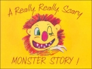 A Really, Really, Scary Monster Story!