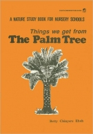 Nature Study Book for Nursery Schools: Things We Get from the Palm Tree