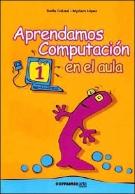 Aprendamos Computacion En El Aula 1 (Spanish Edition)